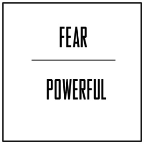 Fear powerful